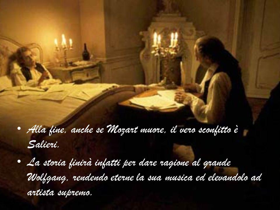 Alla fine, anche se Mozart muore, il vero sconfitto è Salieri.