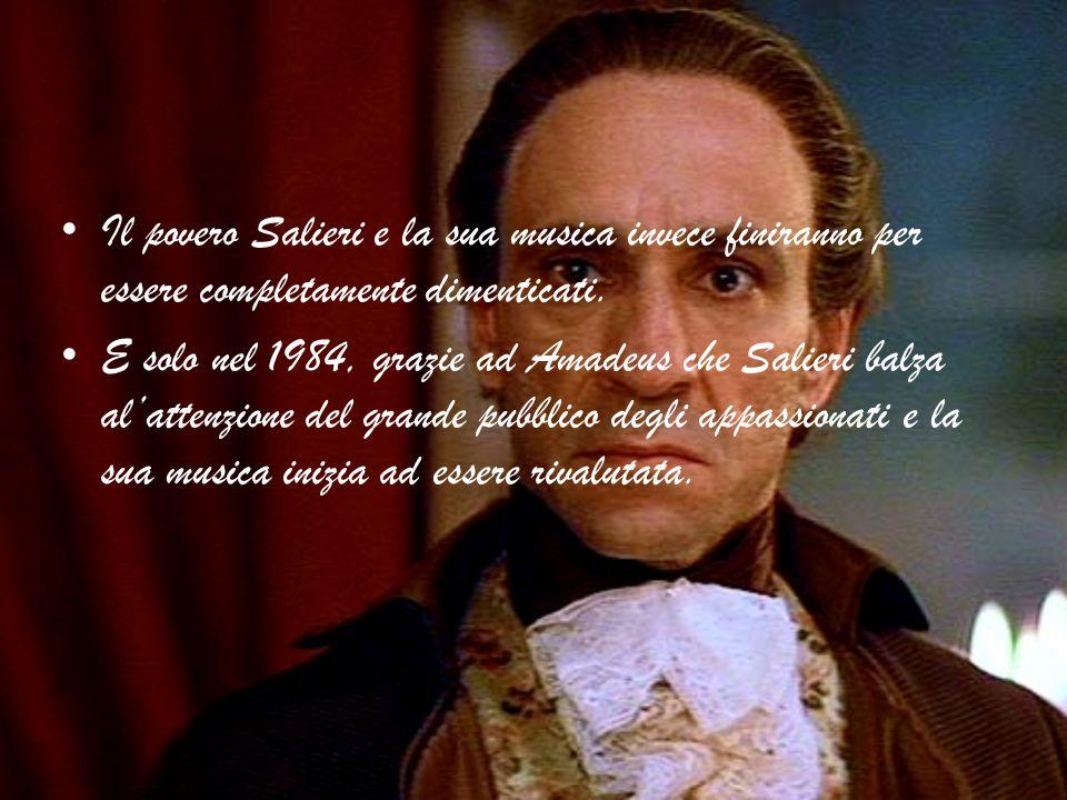 Il povero Salieri e la sua musica invece finiranno per essere completamente dimenticati.