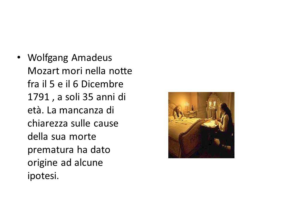 Wolfgang Amadeus Mozart mori nella notte fra il 5 e il 6 Dicembre 1791 , a soli 35 anni di età.