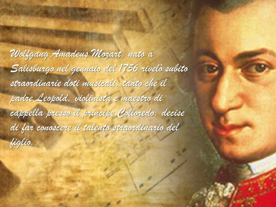 Wolfgang Amadeus Mozart, nato a Salisburgo nel gennaio del 1756 rivelò subito straordinarie doti musicali, tanto che il padre Leopold, violinista e maestro di cappella presso il principe Colloredo, decise di far conoscere il talento straordinario del figlio.
