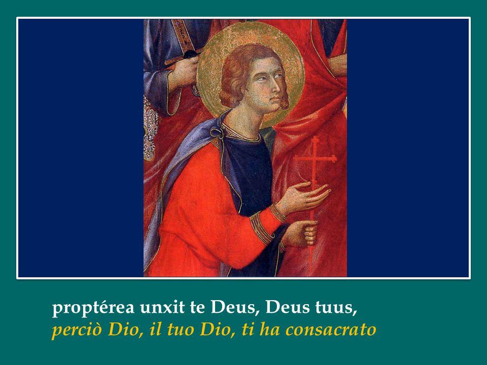 proptérea unxit te Deus, Deus tuus,