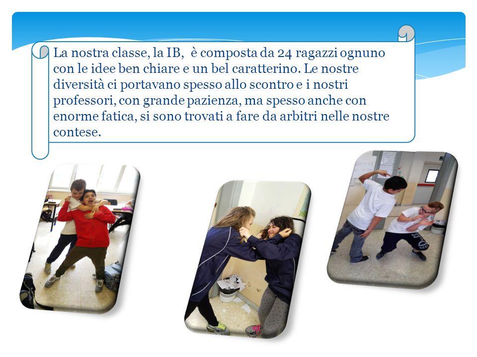 La nostra classe, la IB, è composta da 24 ragazzi ognuno con le idee ben chiare e un bel caratterino.
