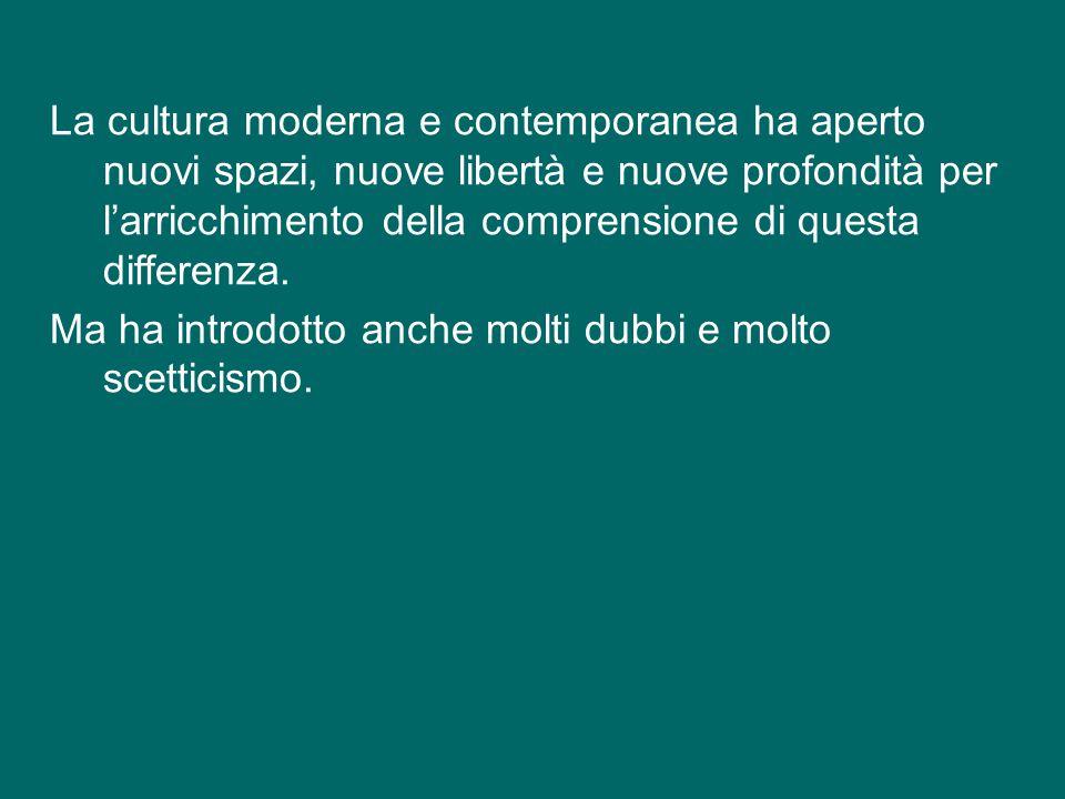La cultura moderna e contemporanea ha aperto nuovi spazi, nuove libertà e nuove profondità per l'arricchimento della comprensione di questa differenza.