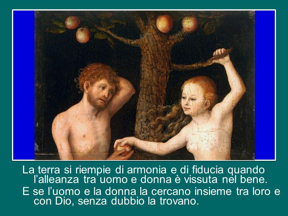 La terra si riempie di armonia e di fiducia quando l'alleanza tra uomo e donna è vissuta nel bene.