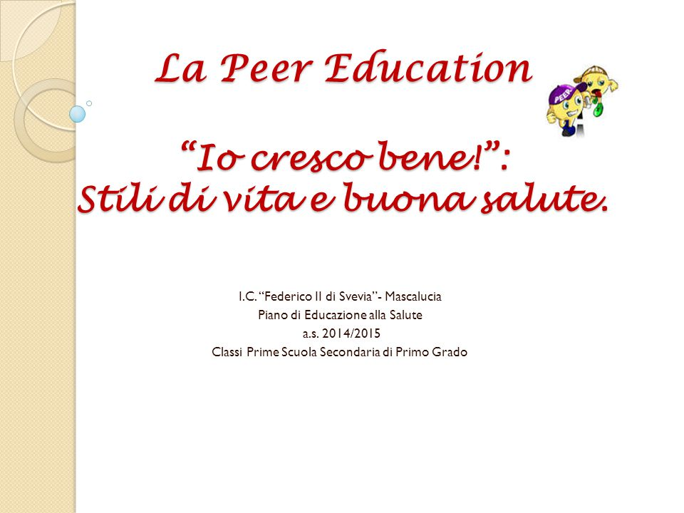 La Peer Education Io cresco bene! : Stili di vita e buona salute.