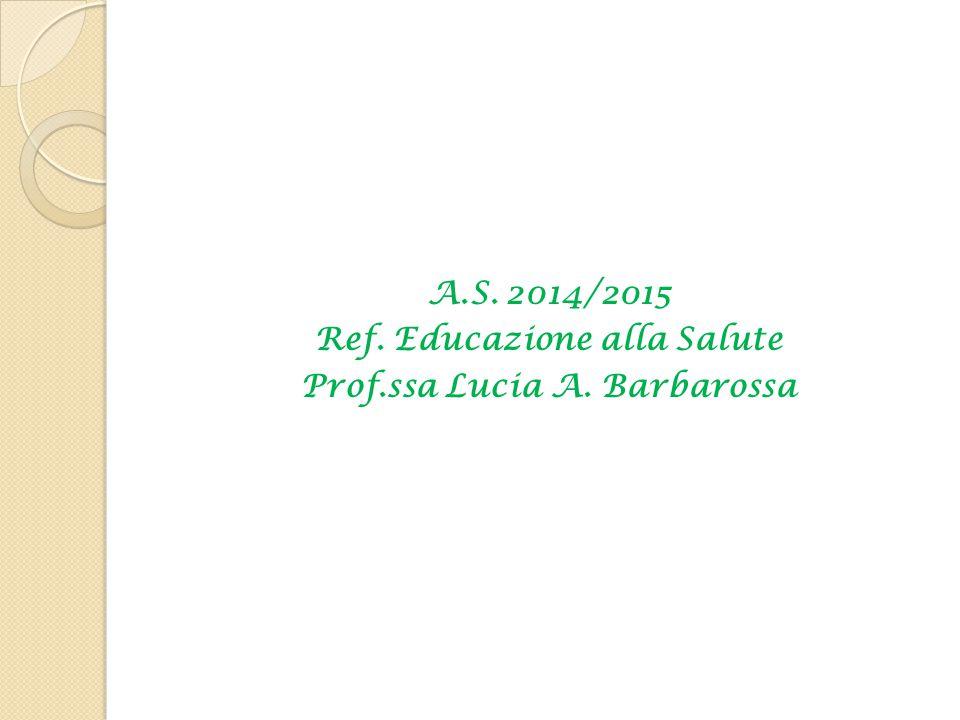 Ref. Educazione alla Salute Prof.ssa Lucia A. Barbarossa