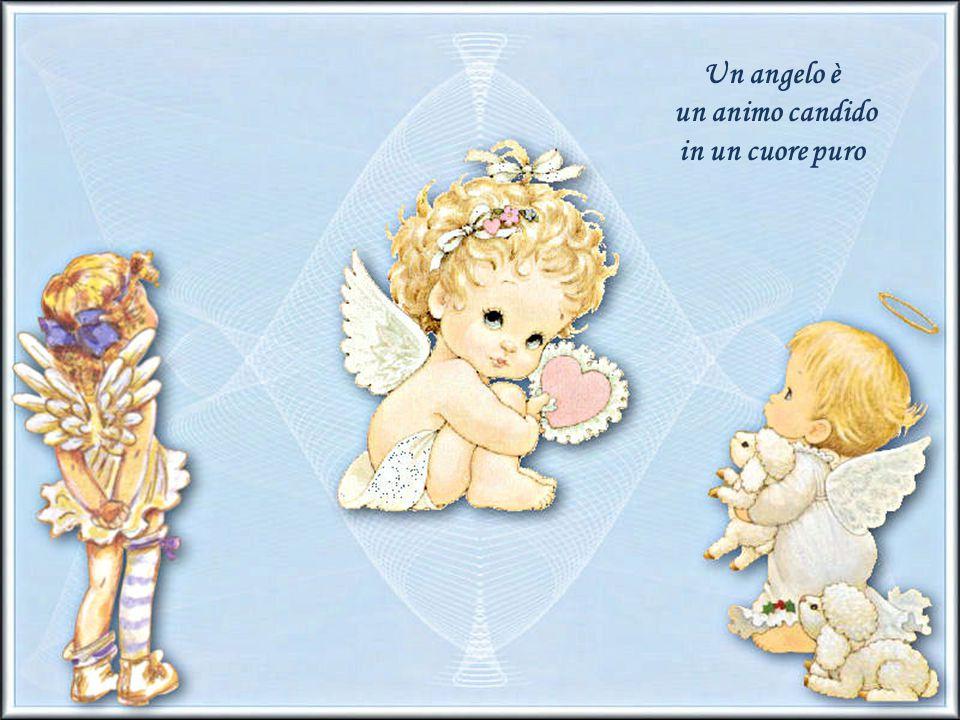 Un angelo è un animo candido in un cuore puro