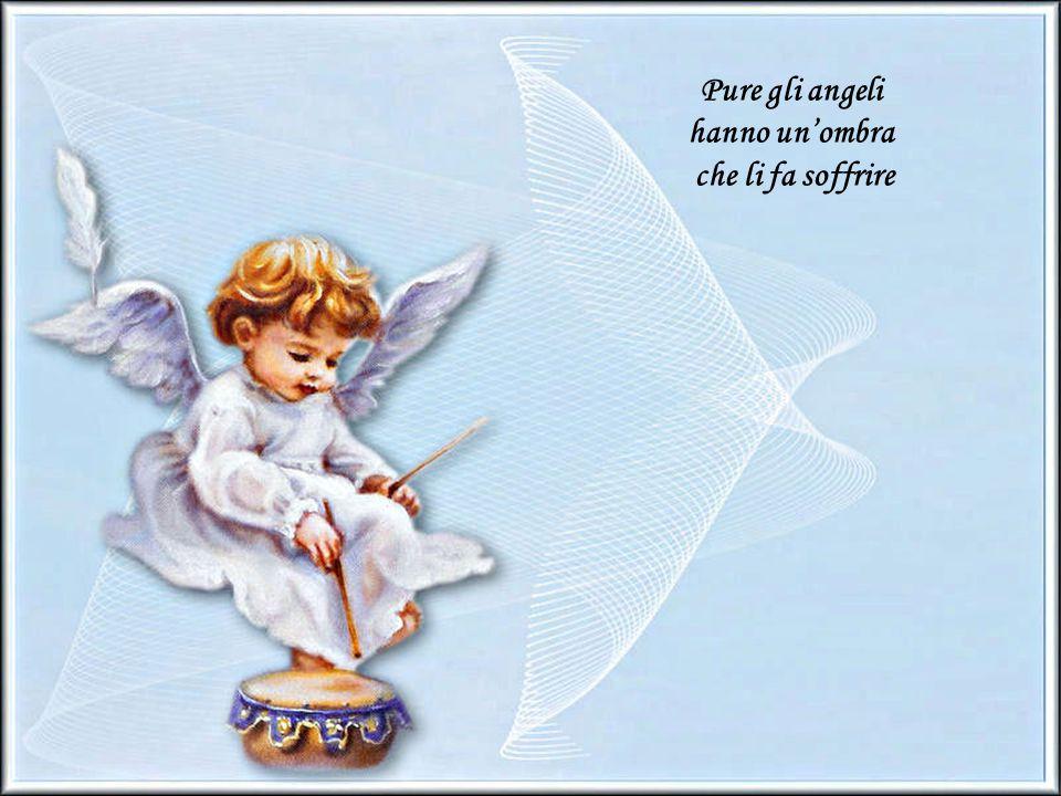 Pure gli angeli hanno un'ombra che li fa soffrire