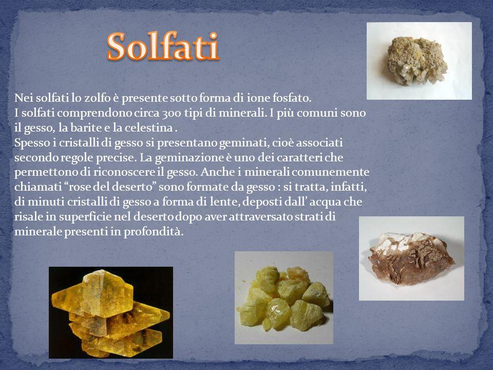 Solfati Nei solfati lo zolfo è presente sotto forma di ione fosfato.