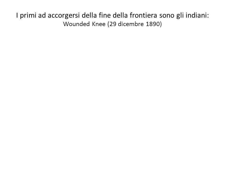 I primi ad accorgersi della fine della frontiera sono gli indiani: Wounded Knee (29 dicembre 1890)