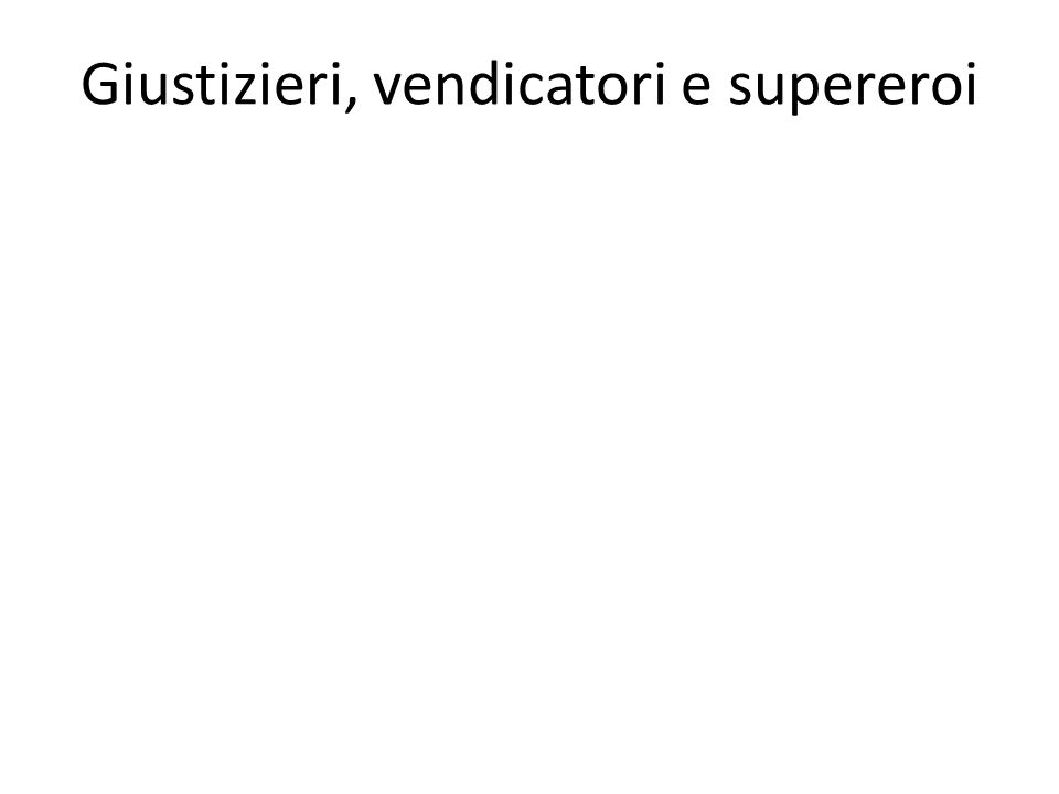 Giustizieri, vendicatori e supereroi