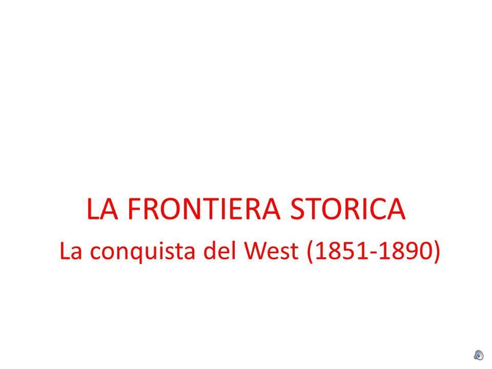 LA FRONTIERA STORICA La conquista del West (1851-1890)