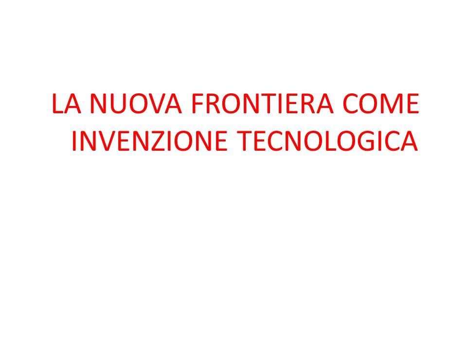 LA NUOVA FRONTIERA COME INVENZIONE TECNOLOGICA