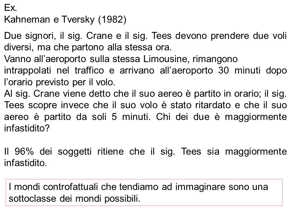 Ex. Kahneman e Tversky (1982) Due signori, il sig. Crane e il sig. Tees devono prendere due voli diversi, ma che partono alla stessa ora.