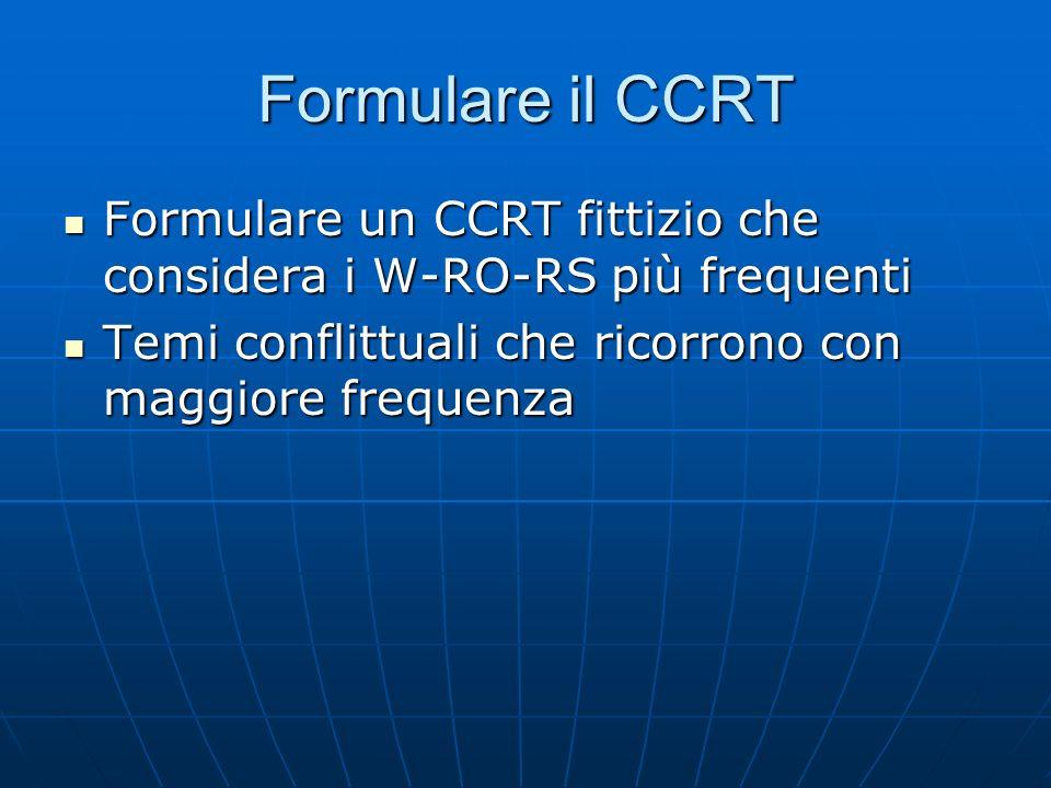 Formulare il CCRT Formulare un CCRT fittizio che considera i W-RO-RS più frequenti.