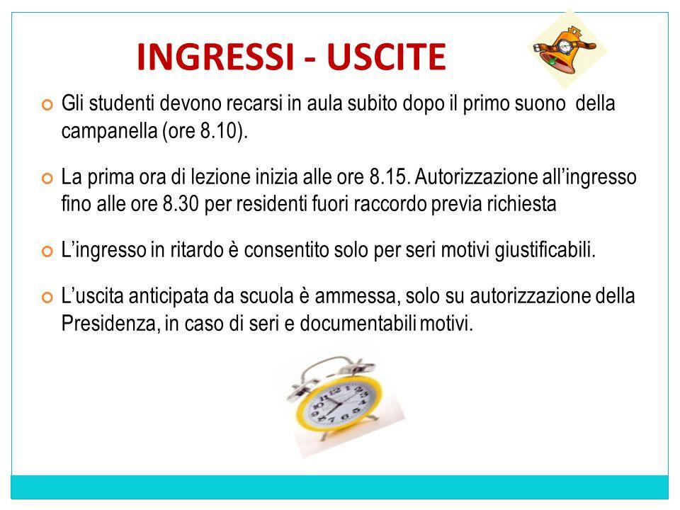 INGRESSI - USCITE Gli studenti devono recarsi in aula subito dopo il primo suono della campanella (ore 8.10).