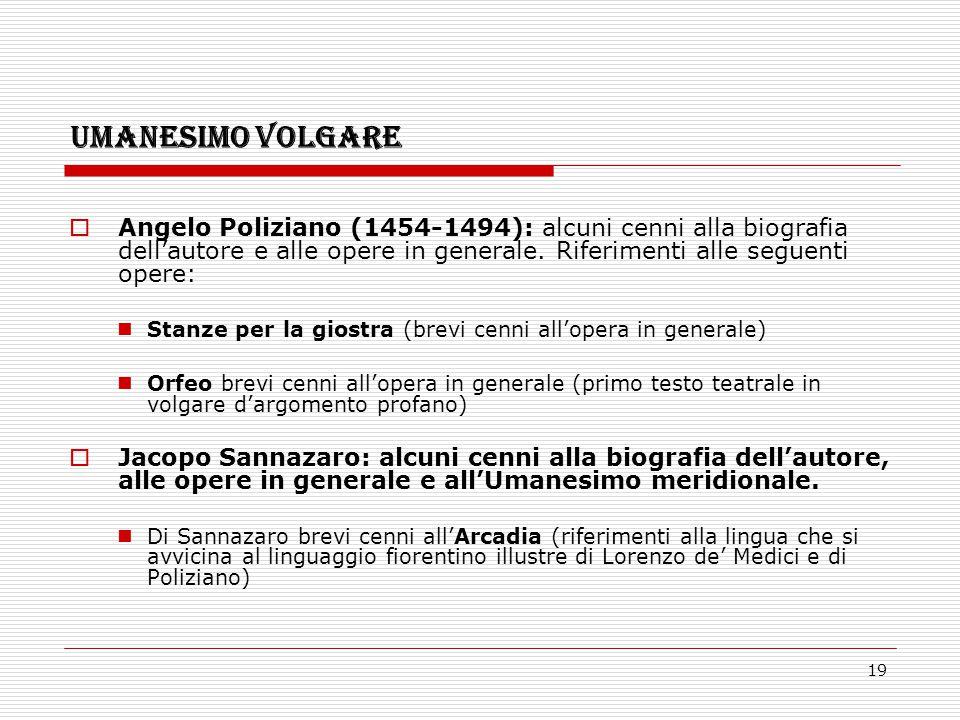 UMANESIMO VOLGARE Angelo Poliziano (1454-1494): alcuni cenni alla biografia dell'autore e alle opere in generale. Riferimenti alle seguenti opere: