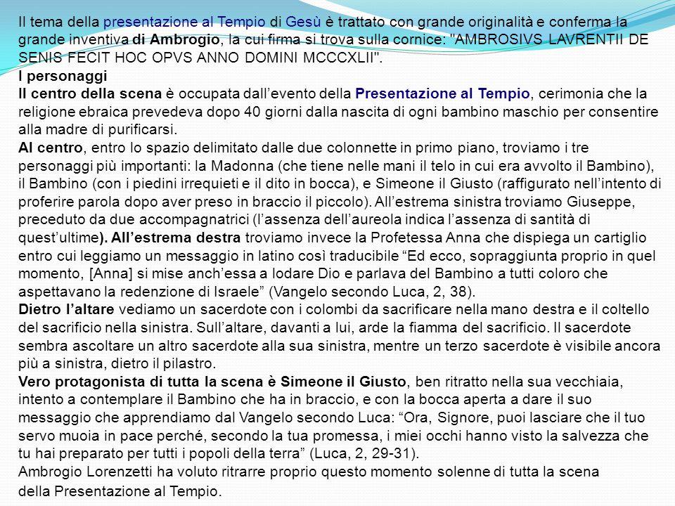 Il tema della presentazione al Tempio di Gesù è trattato con grande originalità e conferma la grande inventiva di Ambrogio, la cui firma si trova sulla cornice: AMBROSIVS LAVRENTII DE SENIS FECIT HOC OPVS ANNO DOMINI MCCCXLII .