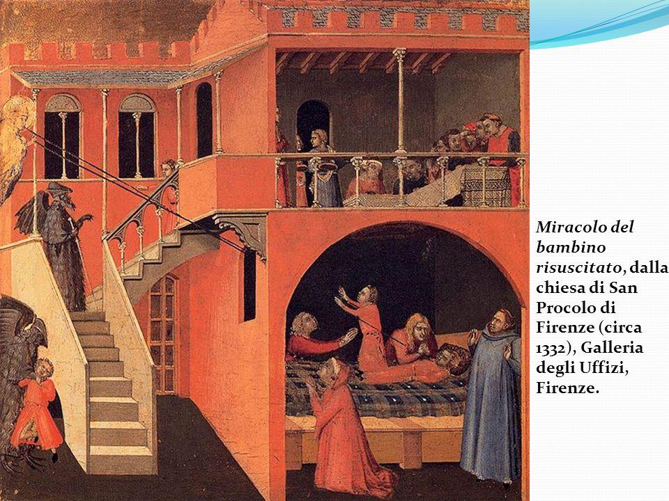 Miracolo del bambino risuscitato, dalla chiesa di San Procolo di Firenze (circa 1332), Galleria degli Uffizi, Firenze.