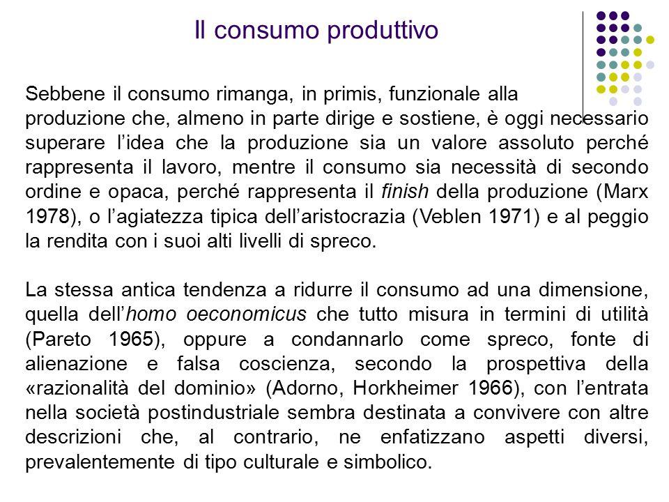 Il consumo produttivo Sebbene il consumo rimanga, in primis, funzionale alla.