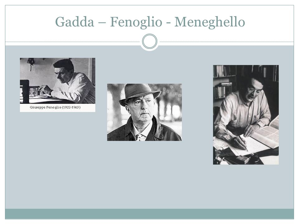 Gadda – Fenoglio - Meneghello