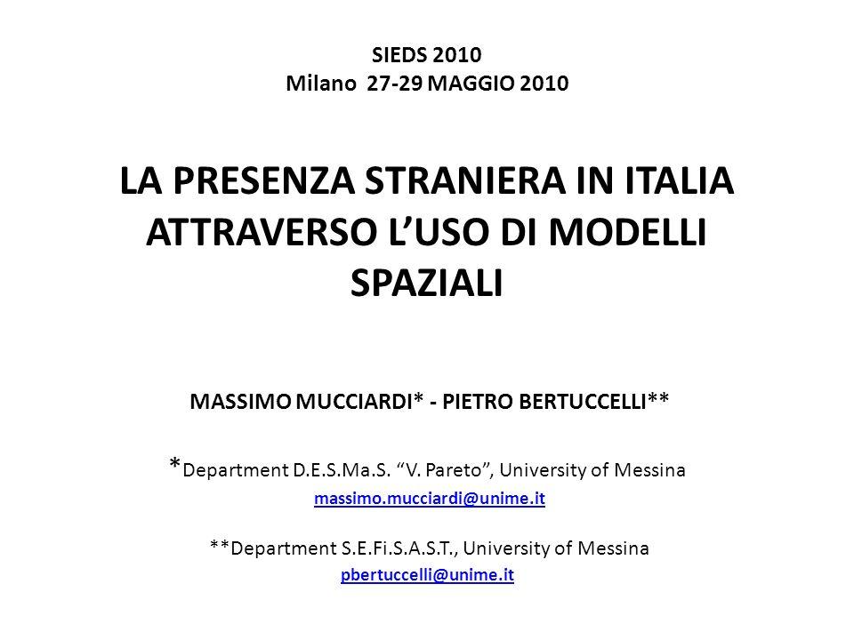 SIEDS 2010 Milano 27-29 MAGGIO 2010 LA PRESENZA STRANIERA IN ITALIA ATTRAVERSO L'USO DI MODELLI SPAZIALI MASSIMO MUCCIARDI* - PIETRO BERTUCCELLI** *Department D.E.S.Ma.S.