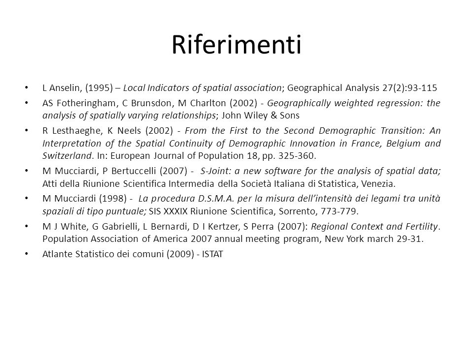 Riferimenti L Anselin, (1995) – Local Indicators of spatial association; Geographical Analysis 27(2):93-115.