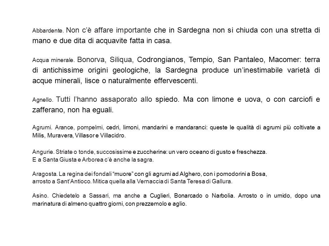 Abbardente. Non c'è affare importante che in Sardegna non si chiuda con una stretta di mano e due dita di acquavite fatta in casa.