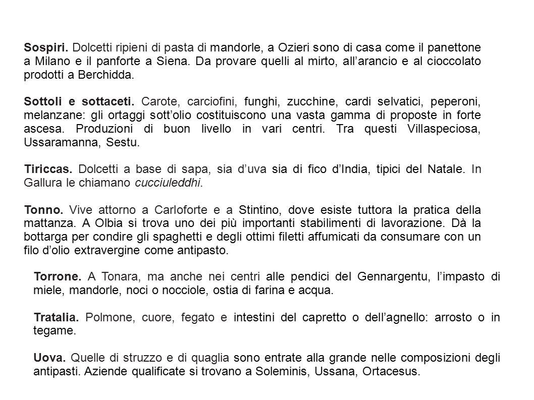 Sospiri. Dolcetti ripieni di pasta di mandorle, a Ozieri sono di casa come il panettone a Milano e il panforte a Siena. Da provare quelli al mirto, all'arancio e al cioccolato prodotti a Berchidda.