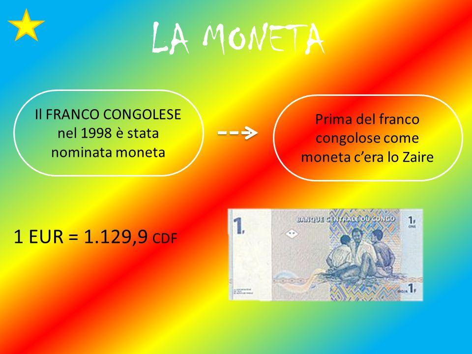 LA MONETA Il FRANCO CONGOLESE nel 1998 è stata nominata moneta. Prima del franco congolose come moneta c'era lo Zaire.