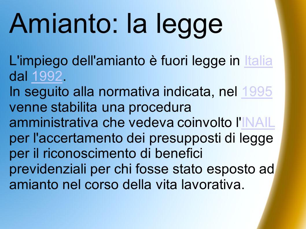 Amianto: la leggeL impiego dell amianto è fuori legge in Italia dal 1992.