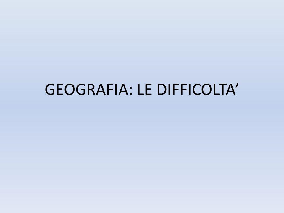 GEOGRAFIA: LE DIFFICOLTA'
