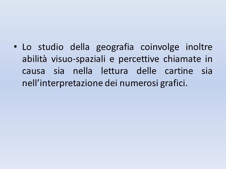 Lo studio della geografia coinvolge inoltre abilità visuo-spaziali e percettive chiamate in causa sia nella lettura delle cartine sia nell'interpretazione dei numerosi grafici.
