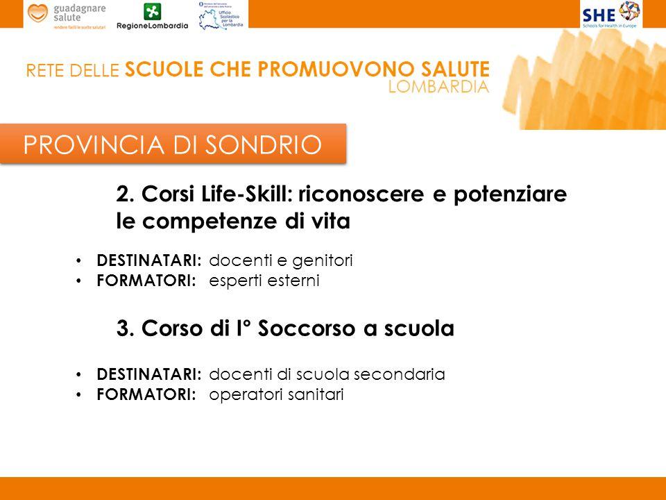 PROVINCIA DI SONDRIO 2. Corsi Life-Skill: riconoscere e potenziare le competenze di vita. DESTINATARI: docenti e genitori.