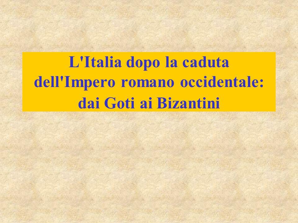 L Italia dopo la caduta dell Impero romano occidentale: dai Goti ai Bizantini