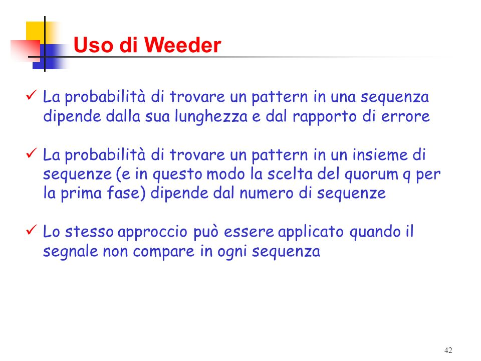 Uso di Weeder La probabilità di trovare un pattern in una sequenza dipende dalla sua lunghezza e dal rapporto di errore.