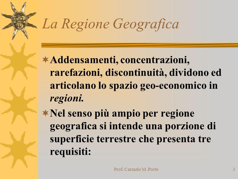 La Regione Geografica Addensamenti, concentrazioni, rarefazioni, discontinuità, dividono ed articolano lo spazio geo-economico in regioni.