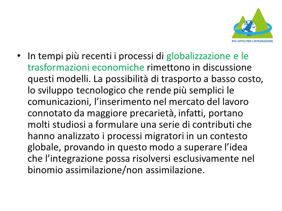 In tempi più recenti i processi di globalizzazione e le trasformazioni economiche rimettono in discussione questi modelli.