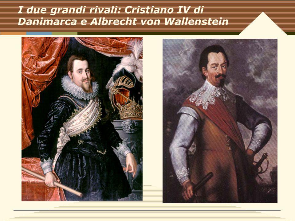 I due grandi rivali: Cristiano IV di Danimarca e Albrecht von Wallenstein