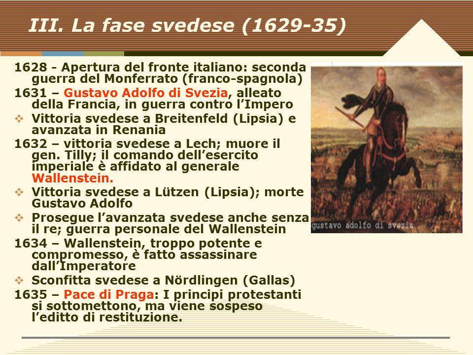 III. La fase svedese (1629-35) 1628 - Apertura del fronte italiano: seconda guerra del Monferrato (franco-spagnola)