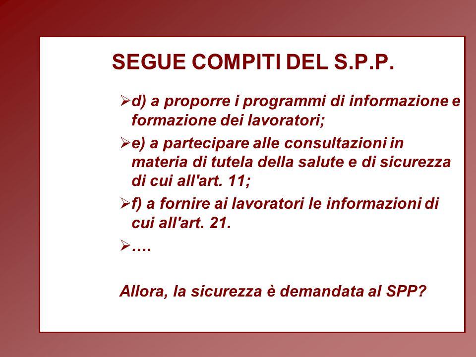 SEGUE COMPITI DEL S.P.P. d) a proporre i programmi di informazione e formazione dei lavoratori;