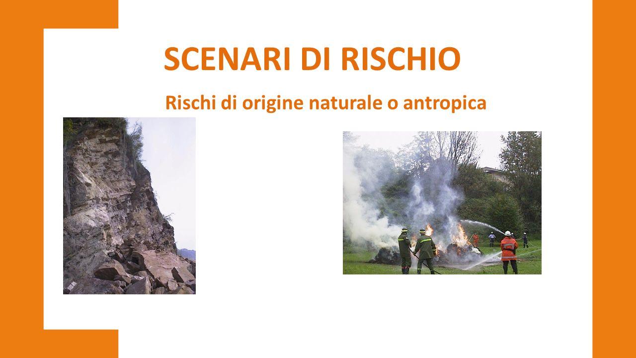 SCENARI DI RISCHIO Rischi di origine naturale o antropica