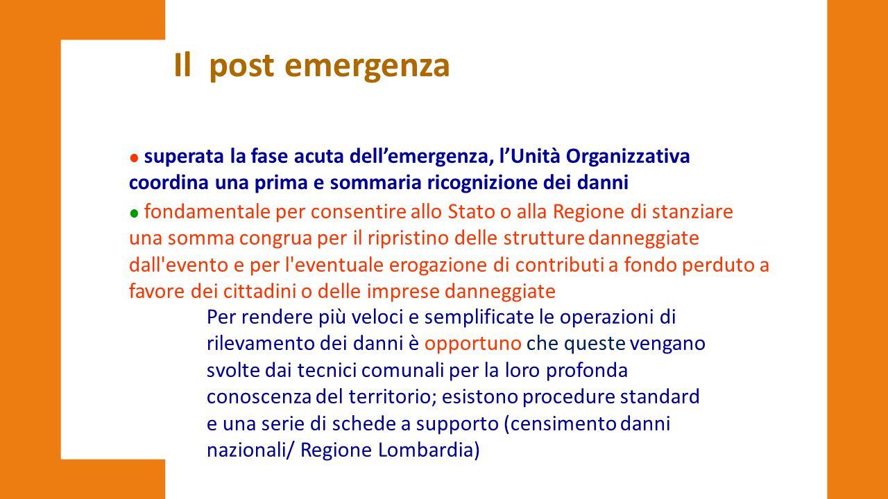 Il post emergenza superata la fase acuta dell'emergenza, l'Unità Organizzativa coordina una prima e sommaria ricognizione dei danni.