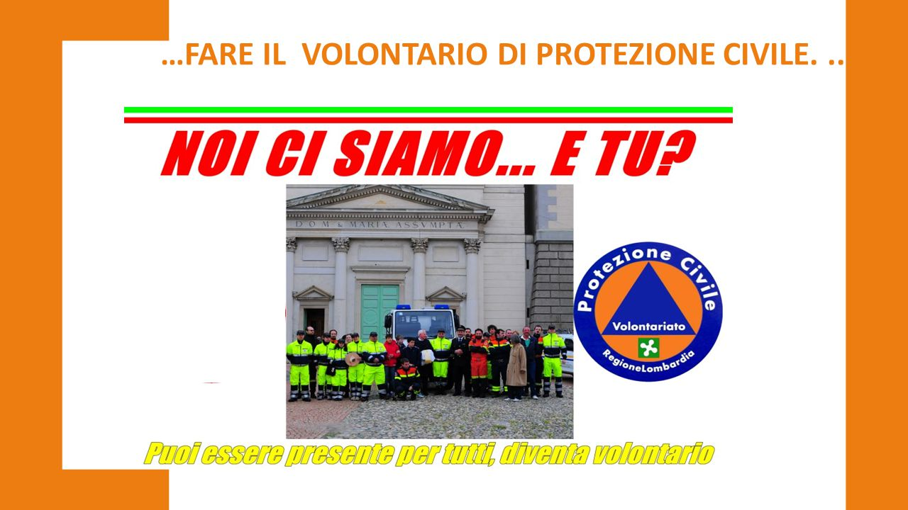 …FARE IL VOLONTARIO DI PROTEZIONE CIVILE. ..