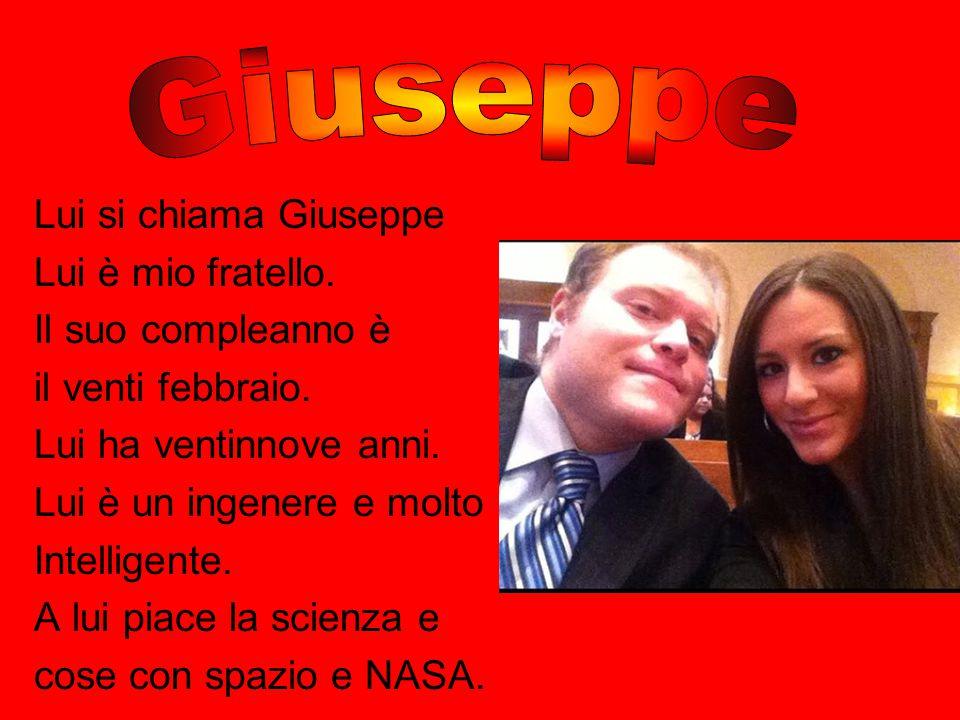 Giuseppe Lui si chiama Giuseppe Lui è mio fratello.