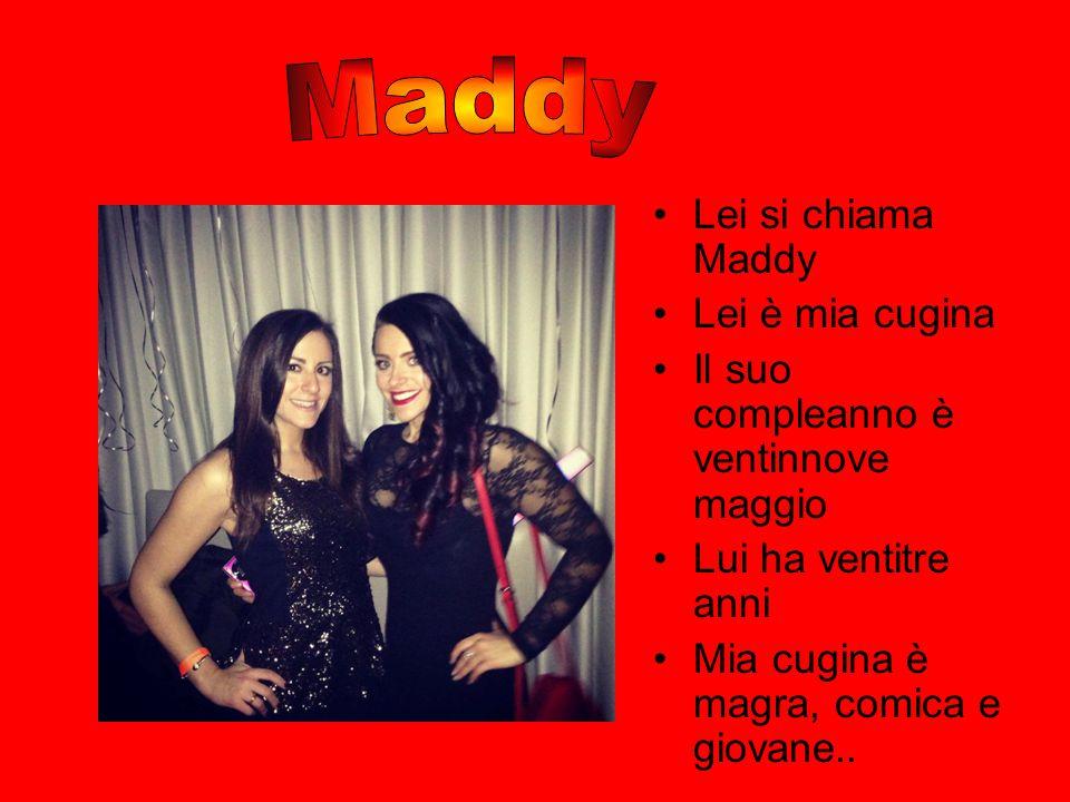 Maddy Lei si chiama Maddy Lei è mia cugina