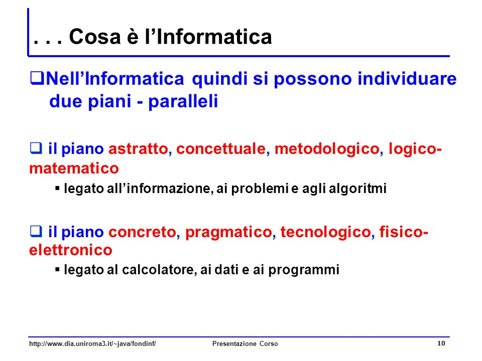. . . Cosa è l'Informatica Nell'Informatica quindi si possono individuare due piani - paralleli.