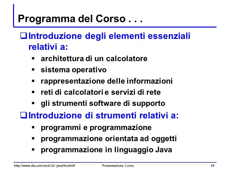 Programma del Corso . . . Introduzione degli elementi essenziali relativi a: architettura di un calcolatore.