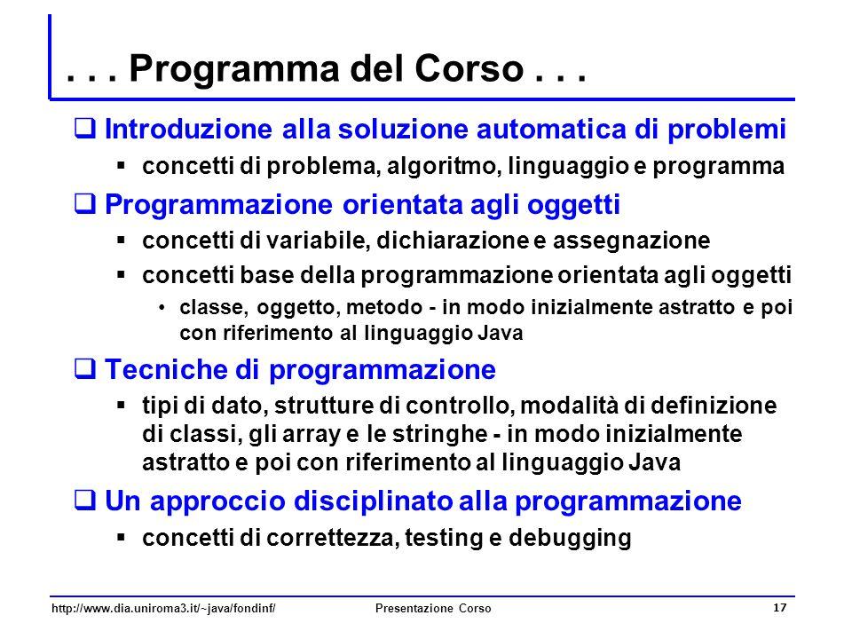 . . . Programma del Corso . . . Introduzione alla soluzione automatica di problemi. concetti di problema, algoritmo, linguaggio e programma.