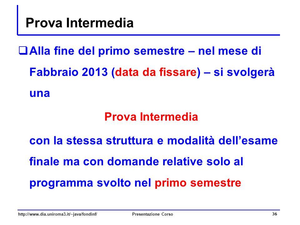 Prova Intermedia Alla fine del primo semestre – nel mese di Fabbraio 2013 (data da fissare) – si svolgerà una.